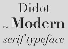 Modern serifs, which include typefaces like Didot and Bodoni, have a much more pronounced contrast between thin and thick lines, and have have a vertical stress and minimal brackets. They date back to the late 1700s.