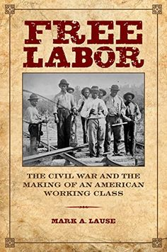 Free Labor: The Civil War and the Making of an American Working Class (Working Class in American History) by Mark A. Lause http://www.amazon.com/dp/0252080866/ref=cm_sw_r_pi_dp_brqWvb0YTJSG9