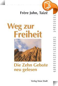 """Weg zur Freiheit    ::  Befreiung zu einem Leben in Fülle, zu Gemeinschaftt: das ist die Botschaft der """"Zehn Gebote""""."""