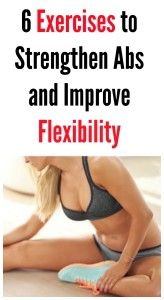 6 Exercises to Strengthen Abs and Improve Flexibility