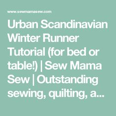 Urban Scandinavian Winter Runner Tutorial (for bed or table!) | Sew Mama Sew | Outstanding sewing, quilting, and needlework tutorials since 2005.