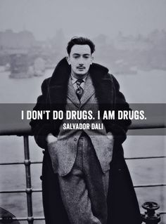 Quotes: I don't do drugs. I am drugs. Salvatore Dali