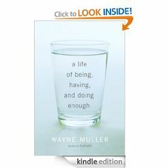 Amazon.com: A Life of Being, Having, and Doing Enough eBook: Wayne Muller: Books