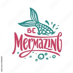 Be mermazing funny slogan typography. Hand drawn kids clothes colorful calligraphy print. Vector illustration. Stock Vector | Adobe Stock