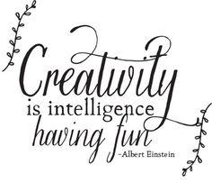 Creativity is intelligence having fun - Albert Einstein | Wiley Valentine