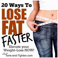 20 Ways To Lose Fat FASTER! Take your results to the next level on Tone-and-Tighten.com