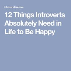 Because of our wiring, introverts need somewhat different things in life to be happy, compared to extroverts. Here are 12 of those things. Introvert Humor, Introvert Problems, Extroverted Introvert, Infp, Perspective On Life, Infj Personality, Health Articles, Not Good Enough, Healthy Mind