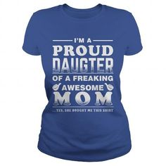 This daughter shirt will be a great gift for you daughter or your friend: PROUD DAUGHTER OF MOM Tee Shirts T-Shirts