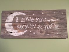 """I Love You to the Moon and Back Barn wood Sign Hand Painted Rustic Reclaimed Wood 14""""x6"""" Country Farm House Decor Wall Hanging by ReannasCountryDecor on Etsy https://www.etsy.com/listing/222921518/i-love-you-to-the-moon-and-back-barn"""