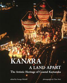 Kanara: A Land Apart - a volume dedicated to the unique architectural and artistic heritage of Kanara, extraordinary but virtually unknown outside Karnataka.