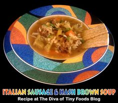 The DIVA of TINY FOODS: ITALIAN SAUSAGE & HASH BROWN SOUP - Winter Warm Up! Tiny Food, Thai Red Curry, Sausage, Diva, Sunday, Soup, Foods, Warm, Brown