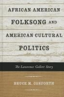 African American folksong and American cultural politics : the Lawrence Gellert story / Bruce M. Conforth.