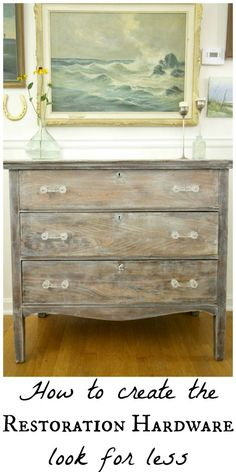 restoration hardware look for less- recreate this look with just a couple of products! Easy DIY furniture / dresser makeover with a rustic washed look.