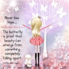 Never lose hope. The butterfly is proof that beauty can emerge from something completely falling apart. ~ Princess Sassy Pants & Co Girly Quotes, Sassy Quotes, Cute Quotes, Great Quotes, Inspirational Quotes, Motivational Quotes, Nice Sayings, Deep Quotes, Princess Quotes