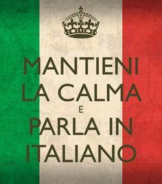 MANTIENI LA CALMA E PARLA IN ITALIANO - KEEP CALM AND CARRY ON . Next project.