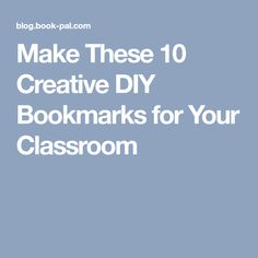 Make These 10 Creative DIY Bookmarks for Your Classroom