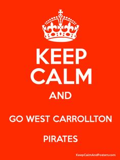 Keep Calm and GO WEST CARROLLTON PIRATES Poster