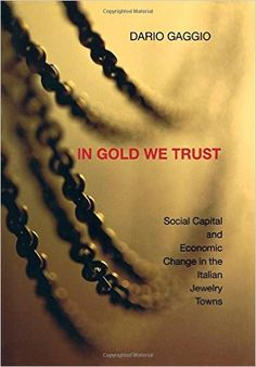 In Gold We Trust: Social Capital and Economic Change in the Italian Jewelry Towns  https://www.amazon.com/dp/0691126976?m=null.string&ref_=v_sp_detail_page