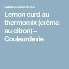 Lemon curd au thermomix (crème au citron) – Couleurdevie