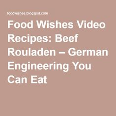 Food Wishes Video Recipes: Beef Rouladen – German Engineering You Can Eat