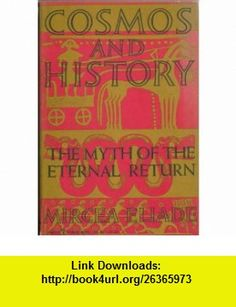 Cosmos and history; The myth of the eternal return (Harper torch, TB50) Mircea Eliade ,   ,  , ASIN: B0006AVXAA , tutorials , pdf , ebook , torrent , downloads , rapidshare , filesonic , hotfile , megaupload , fileserve