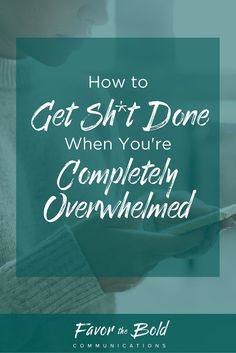 How to get stuff done when you're completely overwhelmed