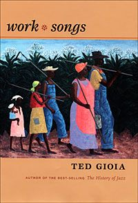 Ted Gioia - Work Songs