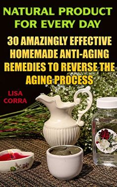 Natural Product for Every Day: 30 Amazingly Effective Homemade Anti-Aging Remedies to Reverse the Aging Process: (Natural Beauty Recipes) (Beauty Books, Beauty Treatments, Beauty Skin Care) - https://freebookzone.download/natural-product-for-every-day-30-amazingly-effective-homemade-anti-aging-remedies-to-reverse-the-aging-process-natural-beauty-recipes-beauty-books-beauty-treatments-beauty-skin-care/