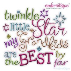 Embroidery Designs (All) - Twinkle Twinkle Little Star My Grandkids are the BEST by far! on sale now at Embroitique!