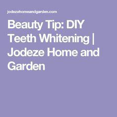 Beauty Tip: DIY Teeth Whitening | Jodeze Home and Garden
