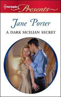 Harlequin Presents: A Dark Sicilian Secret by Jane Porter