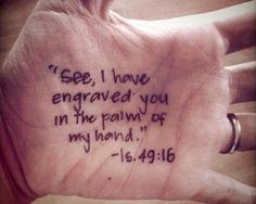 "Isaiah 49:16....this would be a neat tattoo for such a great reminder.""... Even just tattooing God's name on my hand in return with the bible verse would be cool tattoo"