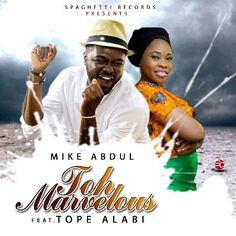 Video: Mike Abdul ft. Tope Alabi – Toh Marvelous