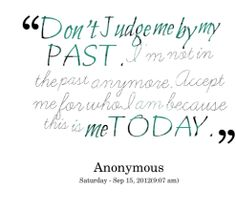 2606-dont-judge-me-by-my-past-im-not-in-the-past-anymore_247x200_width.png (247×220)
