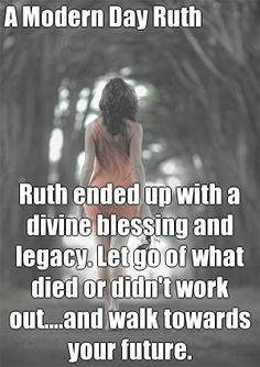 A Modern Day Ruth Ruth ended up with a divine blessing and legacy. Let go of what died or didn't work out.and walk towards your future. Faith Quotes, Bible Quotes, Bible Verses, Me Quotes, Scriptures, No Ordinary Girl, Encouragement, Godly Relationship, Relationships