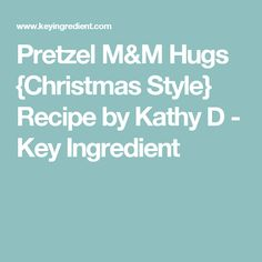Pretzel M&M Hugs {Christmas Style} Recipe by Kathy D - Key Ingredient