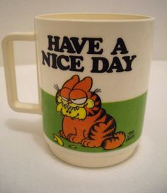 Garfield Have A Nice Day mug - pretty sure I had one of these at one point in my youth.