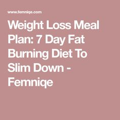 Weight Loss Meal Plan: 7 Day Fat Burning Diet To Slim Down - Femniqe