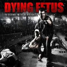 Dying Fetus. Descend into Depravity.