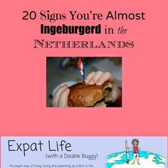 20 ways you know you are almost ingeburgerd in the Netherlands......even though you're an expat.