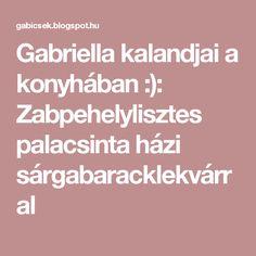 Gabriella kalandjai a konyhában :): Zabpehelylisztes palacsinta házi sárgabaracklekvárral