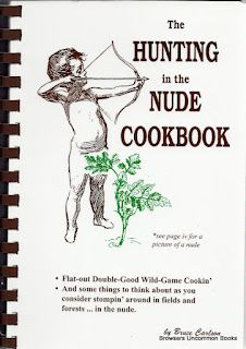 Carlson, Bruce. The Hunting in the Nude Cookbook. Sioux City, IA: Hearts & Tummies Cookbook, 1995. Print.  Paperback. Plastic comb binding. 160 pages.