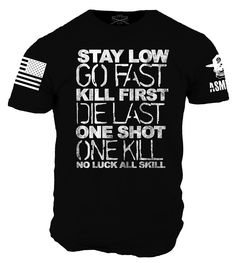 Stay Low Go Fast Kill First Die Last One Shot One Kill No Luck All Skill