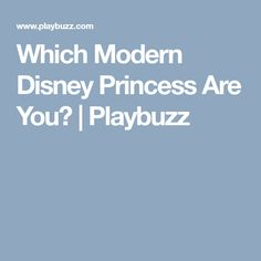 Which Modern Disney Princess Are You?   Playbuzz