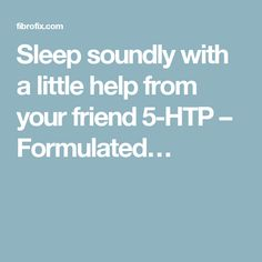 Sleep soundly with a little help from your friend 5-HTP – Formulated…