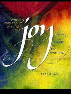 Weeping may endure for a night but joy cometh in the morning. Psalm One of my mother's favorite verses. Scripture Verses, Bible Scriptures, Bible Quotes, Bible Art, Joy Quotes, Family Scripture, Bible Psalms, Bible Teachings, Happiness Quotes