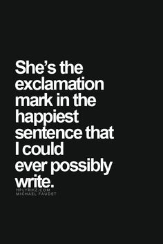 Love Quotes For Him :    QUOTATION – Image :    Quotes Of the day  – Life Quote  ♡ She's the exclamation mark in the happiest sentence that I could ever possibly write! ♡  Sharing is Caring  - #Love https://quotestime.net/love-quotes-for-him-%e2%99%a1-shes-the-exclamation-mark-in-the-happiest-sentence-that-i-could-ever-po-2/