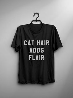 Cat Hair adds flair tshirt • Sweatshirt • jumper • crewneck • sweater • Clothes Casual Outift for • teens • movies • girls • women • summer • fall • spring • winter • outfit ideas • hipster • dates • daughter • cute • cat lover gift • pet lover • animal lover • teenager • top • grey • college • expression • love • sassy • cool • school • back to school • parties • Polyvores • facebook • accessories • Tumblr Teen Grunge Fashion Graphic Tee Shirt