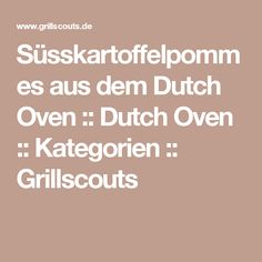 Süsskartoffelpommes aus dem Dutch Oven :: Dutch Oven :: Kategorien :: Grillscouts