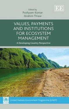 Values, Payments and Institutions for Ecosystem Management (EBOOK) http://www.elgaronline.com/view/9781781953686.xml?rskey=Zj1vyv&result=8  Using a selection of authoritative and original contributions, this timely book explores the uncertainty surrounding the impact of decisions undertaken to manage ecosystem services worldwide.